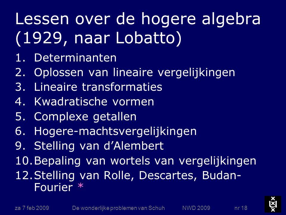 za 7 feb 2009De wonderlijke problemen van Schuh NWD 2009 nr 18 Lessen over de hogere algebra (1929, naar Lobatto) 1.Determinanten 2.Oplossen van linea