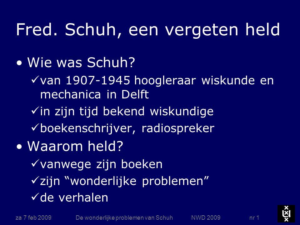 za 7 feb 2009De wonderlijke problemen van Schuh NWD 2009 nr 1 Fred. Schuh, een vergeten held Wie was Schuh? van 1907-1945 hoogleraar wiskunde en mecha
