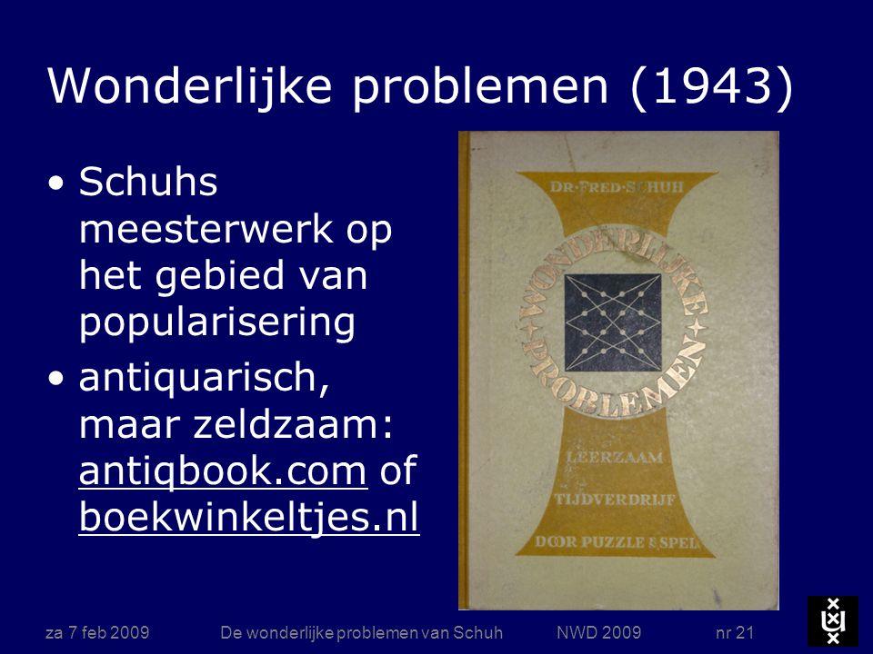 za 7 feb 2009De wonderlijke problemen van Schuh NWD 2009 nr 21 Wonderlijke problemen (1943) Schuhs meesterwerk op het gebied van popularisering antiqu
