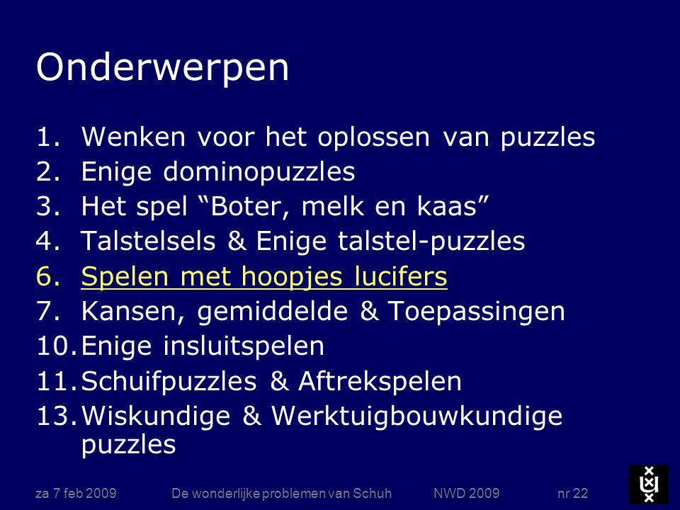 """za 7 feb 2009De wonderlijke problemen van Schuh NWD 2009 nr 22 Onderwerpen 1.Wenken voor het oplossen van puzzles 2.Enige dominopuzzles 3.Het spel """"Bo"""