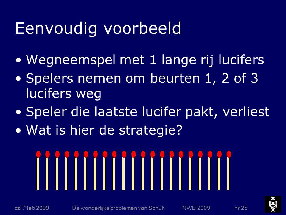 za 7 feb 2009De wonderlijke problemen van Schuh NWD 2009 nr 25 Eenvoudig voorbeeld Wegneemspel met 1 lange rij lucifers Spelers nemen om beurten 1, 2