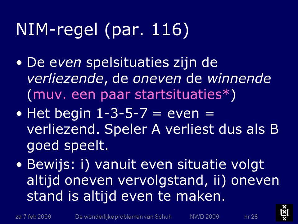 za 7 feb 2009De wonderlijke problemen van Schuh NWD 2009 nr 28 NIM-regel (par. 116) De even spelsituaties zijn de verliezende, de oneven de winnende (