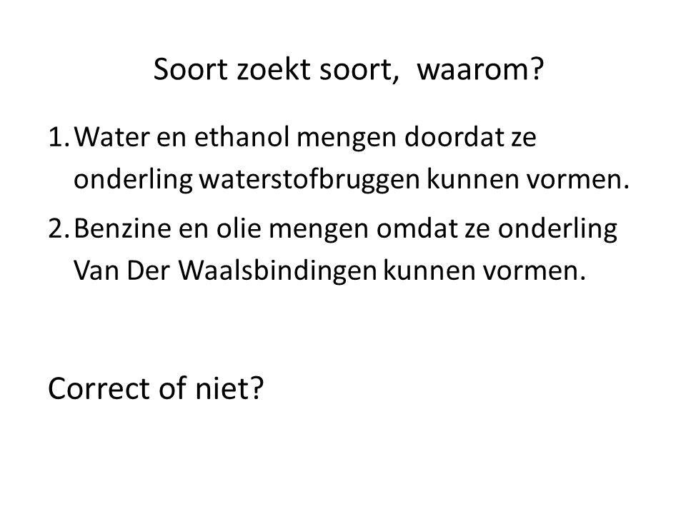 1.Water en ethanol mengen doordat ze onderling waterstofbruggen kunnen vormen. 2.Benzine en olie mengen omdat ze onderling Van Der Waalsbindingen kunn