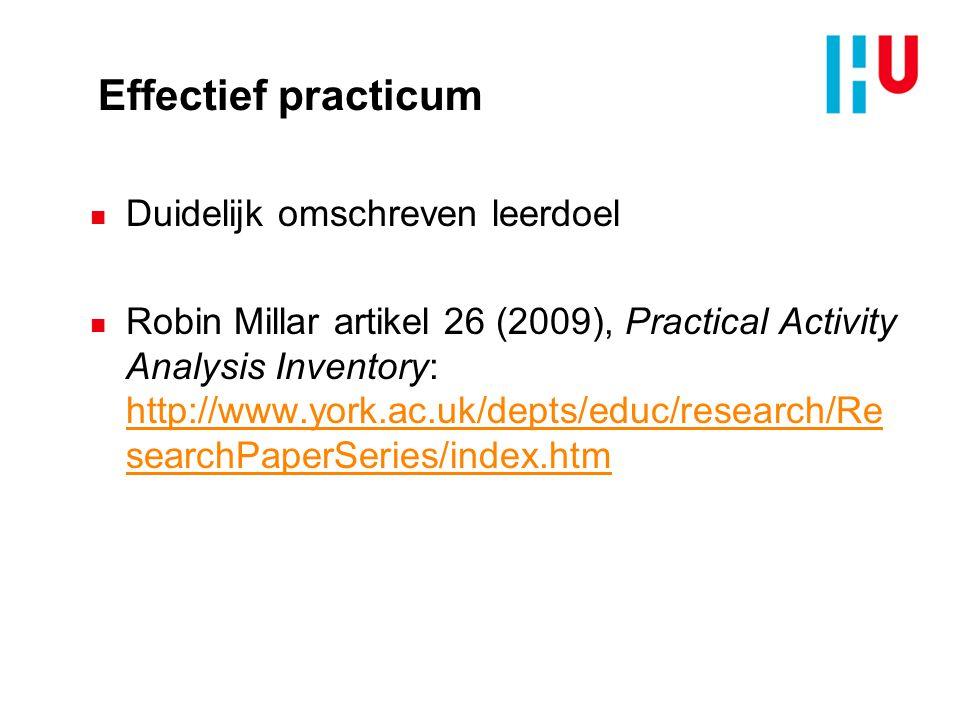Effectief practicum n Duidelijk omschreven leerdoel n Robin Millar artikel 26 (2009), Practical Activity Analysis Inventory: http://www.york.ac.uk/dep