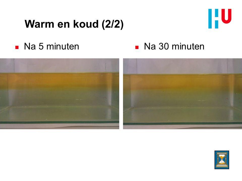 Warm en koud (2/2) n Na 5 minuten n Na 30 minuten