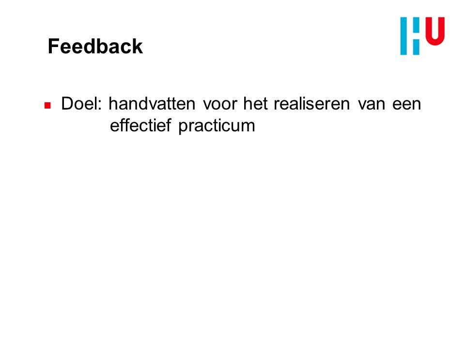 Feedback n Doel: handvatten voor het realiseren van een effectief practicum