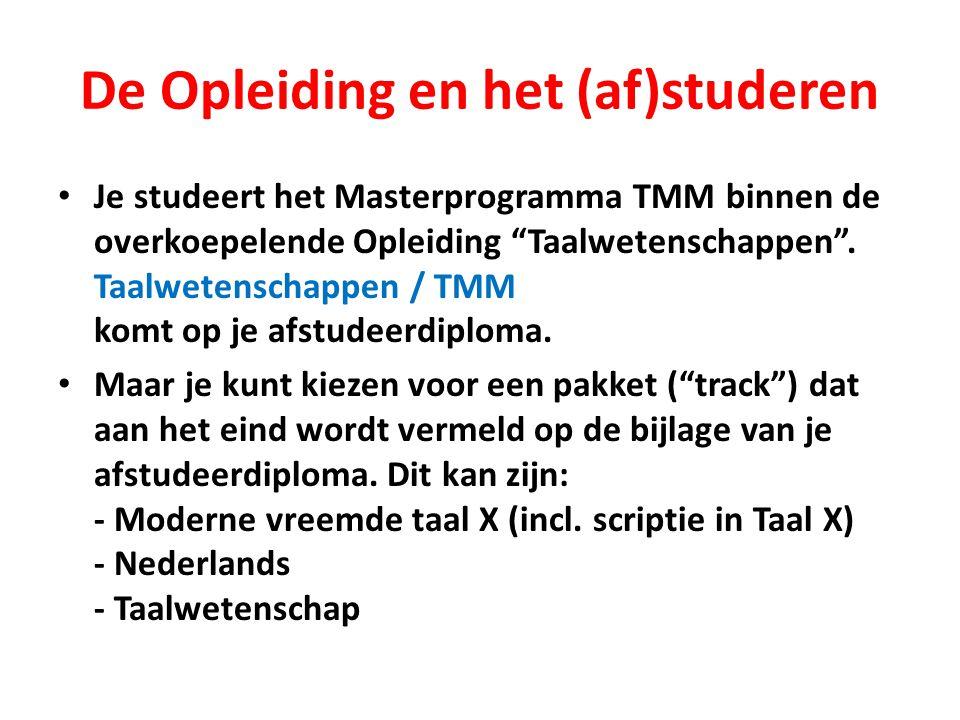 De Opleiding en het (af)studeren Je studeert het Masterprogramma TMM binnen de overkoepelende Opleiding Taalwetenschappen .