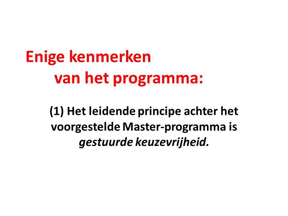 Enige kenmerken van het programma: (1) Het leidende principe achter het voorgestelde Master-programma is gestuurde keuzevrijheid.