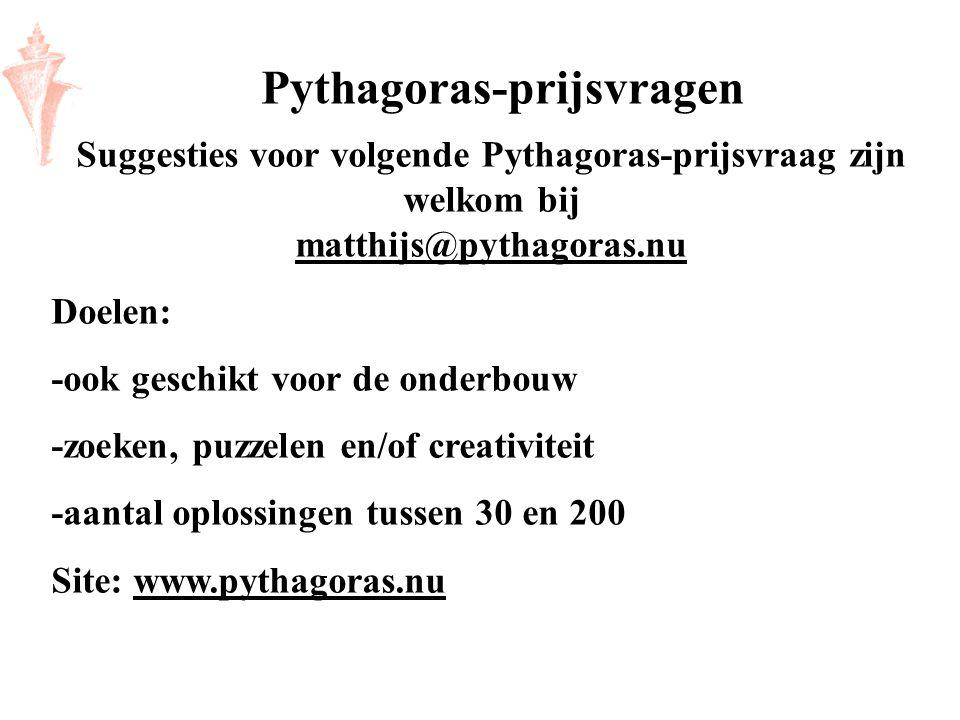 Suggesties voor volgende Pythagoras-prijsvraag zijn welkom bij matthijs@pythagoras.nu matthijs@pythagoras.nu Doelen: -ook geschikt voor de onderbouw -