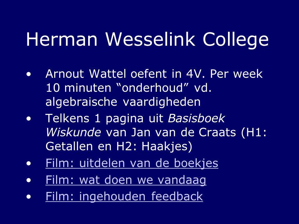 """Herman Wesselink College Arnout Wattel oefent in 4V. Per week 10 minuten """"onderhoud"""" vd. algebraische vaardigheden Telkens 1 pagina uit Basisboek Wisk"""