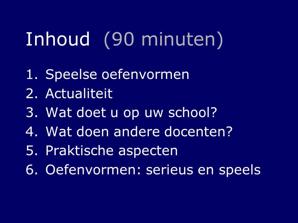 Inhoud (90 minuten) 1.Speelse oefenvormen 2.Actualiteit 3.Wat doet u op uw school? 4.Wat doen andere docenten? 5.Praktische aspecten 6.Oefenvormen: se