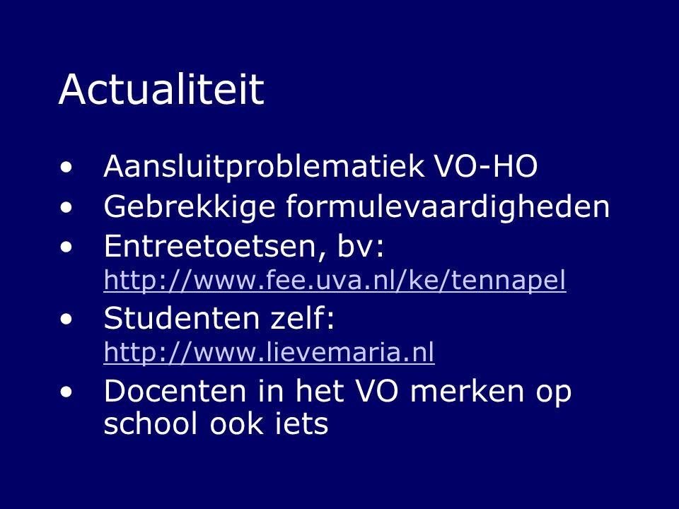 Actualiteit Aansluitproblematiek VO-HO Gebrekkige formulevaardigheden Entreetoetsen, bv: http://www.fee.uva.nl/ke/tennapel http://www.fee.uva.nl/ke/te