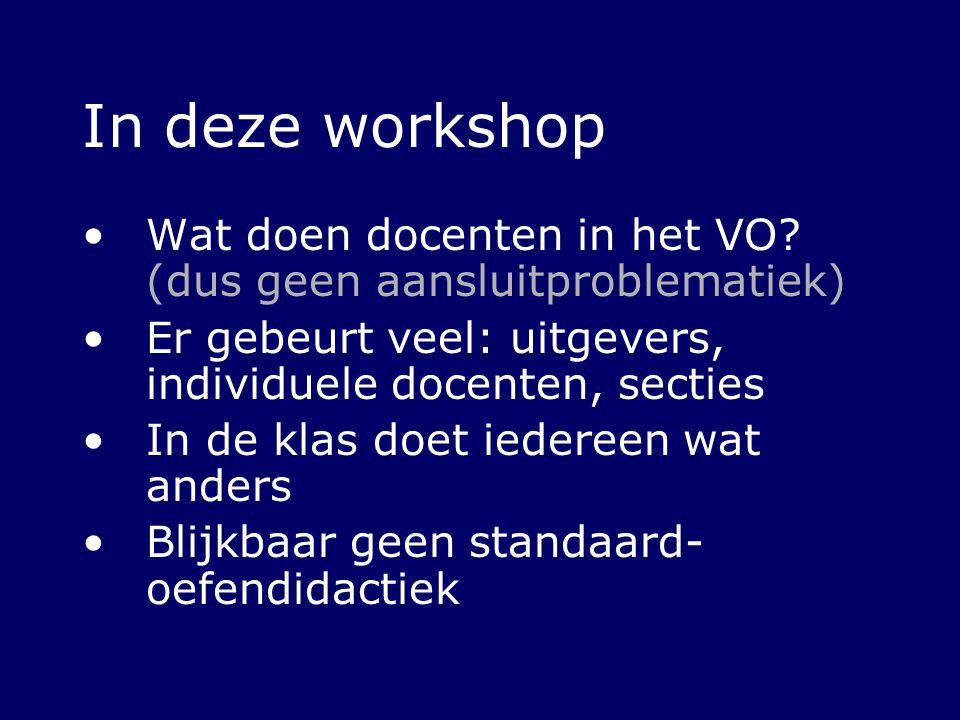 In deze workshop Wat doen docenten in het VO? (dus geen aansluitproblematiek) Er gebeurt veel: uitgevers, individuele docenten, secties In de klas doe