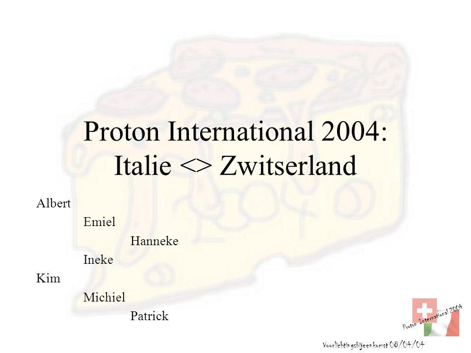 Proton International 2004 Voorlichtingsbijeenkomst 08/04/04 Proton International 2004: Italie <> Zwitserland Albert Emiel Hanneke Ineke Kim Michiel Pa