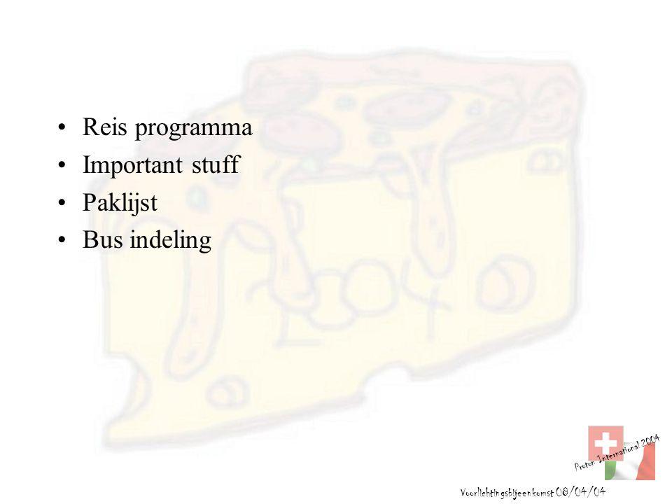 Proton International 2004 Voorlichtingsbijeenkomst 08/04/04 Reis programma Important stuff Paklijst Bus indeling