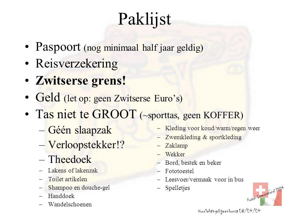 Proton International 2004 Voorlichtingsbijeenkomst 08/04/04 Paklijst Paspoort (nog minimaal half jaar geldig) Reisverzekering Zwitserse grens! Geld (l