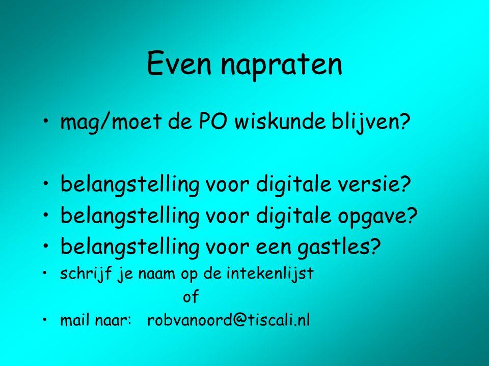 Even napraten mag/moet de PO wiskunde blijven? belangstelling voor digitale versie? belangstelling voor digitale opgave? belangstelling voor een gastl