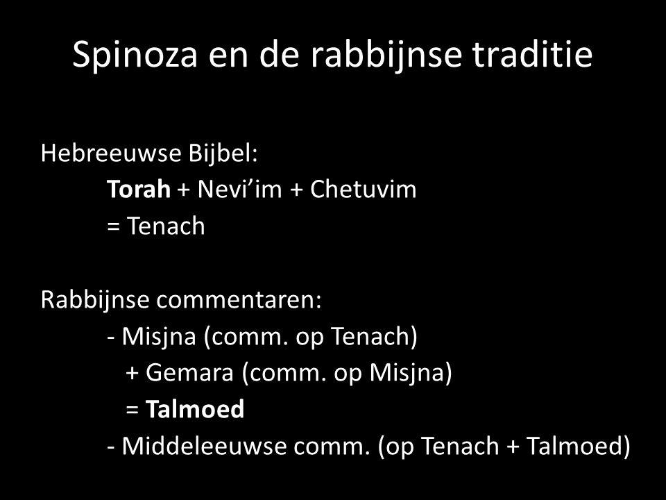 Spinoza en de rabbijnse traditie Hebreeuwse Bijbel: Torah + Nevi'im + Chetuvim = Tenach Rabbijnse commentaren: - Misjna (comm. op Tenach) + Gemara (co