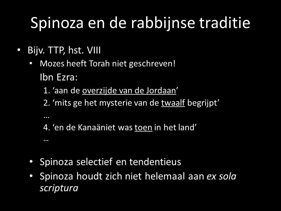 Spinoza en de rabbijnse traditie Bijv. TTP, hst. VIII Mozes heeft Torah niet geschreven! Ibn Ezra: 1. 'aan de overzijde van de Jordaan' 2. 'mits ge he