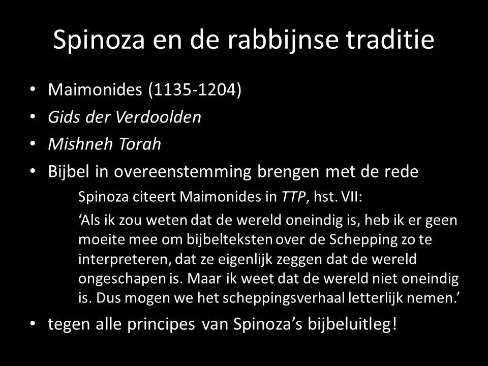 Spinoza en de rabbijnse traditie Maimonides (1135-1204) Gids der Verdoolden Mishneh Torah Bijbel in overeenstemming brengen met de rede Spinoza citeer