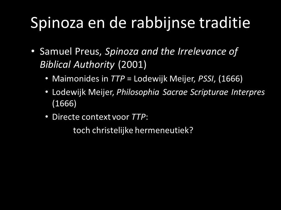 Spinoza en de rabbijnse traditie Samuel Preus, Spinoza and the Irrelevance of Biblical Authority (2001) Maimonides in TTP = Lodewijk Meijer, PSSI, (16