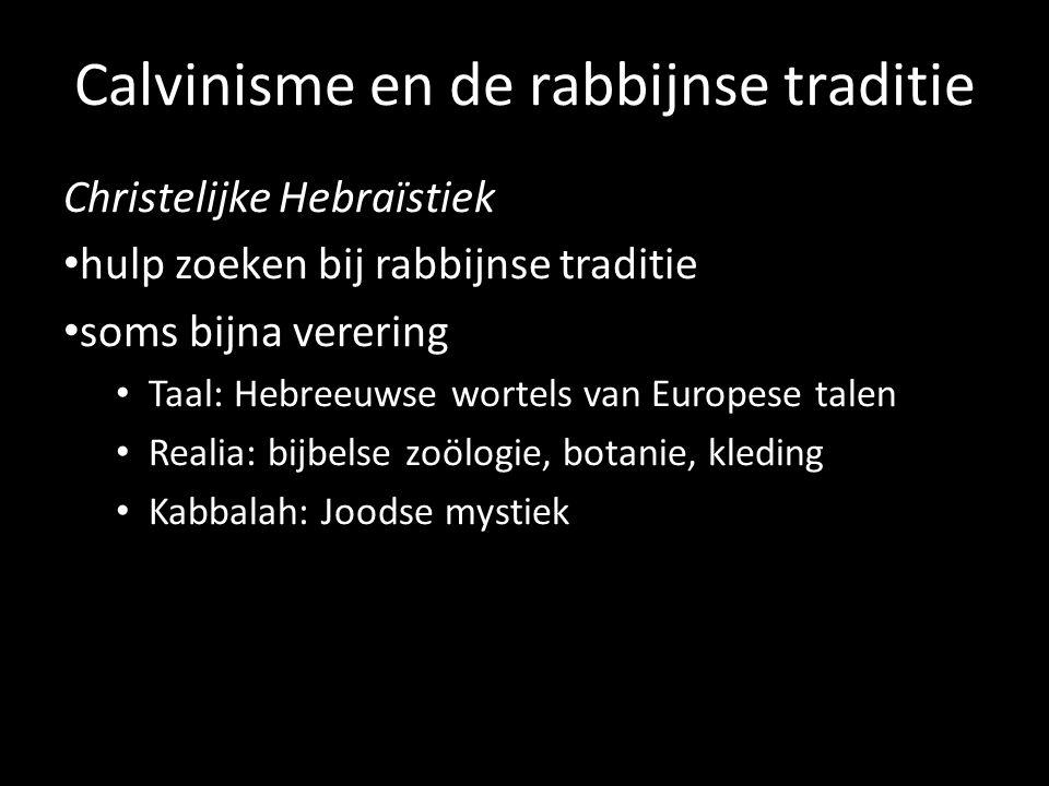 Calvinisme en de rabbijnse traditie Christelijke Hebraïstiek hulp zoeken bij rabbijnse traditie soms bijna verering Taal: Hebreeuwse wortels van Europ