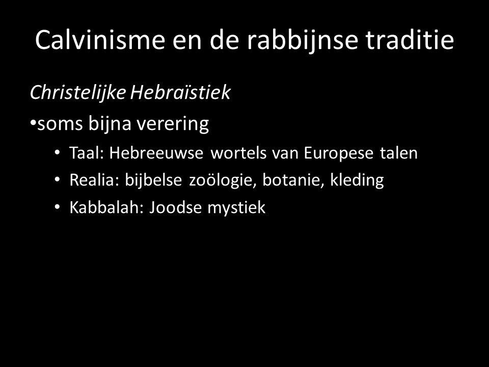 Calvinisme en de rabbijnse traditie Christelijke Hebraïstiek soms bijna verering Taal: Hebreeuwse wortels van Europese talen Realia: bijbelse zoölogie