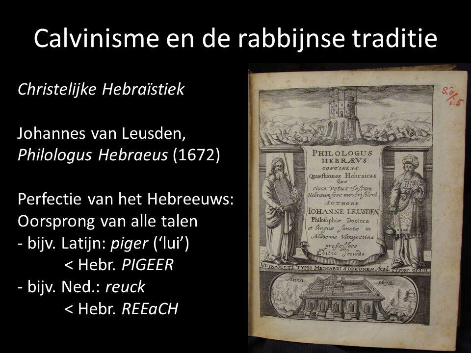 Calvinisme en de rabbijnse traditie Christelijke Hebraïstiek Johannes van Leusden, Philologus Hebraeus (1672) Perfectie van het Hebreeuws: Oorsprong v