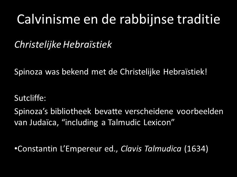 Calvinisme en de rabbijnse traditie Christelijke Hebraïstiek Spinoza was bekend met de Christelijke Hebraïstiek! Sutcliffe: Spinoza's bibliotheek beva