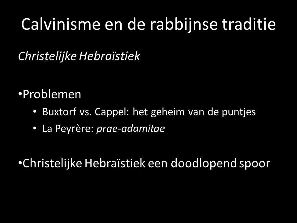 Calvinisme en de rabbijnse traditie Christelijke Hebraïstiek Problemen Buxtorf vs. Cappel: het geheim van de puntjes La Peyrère: prae-adamitae Christe