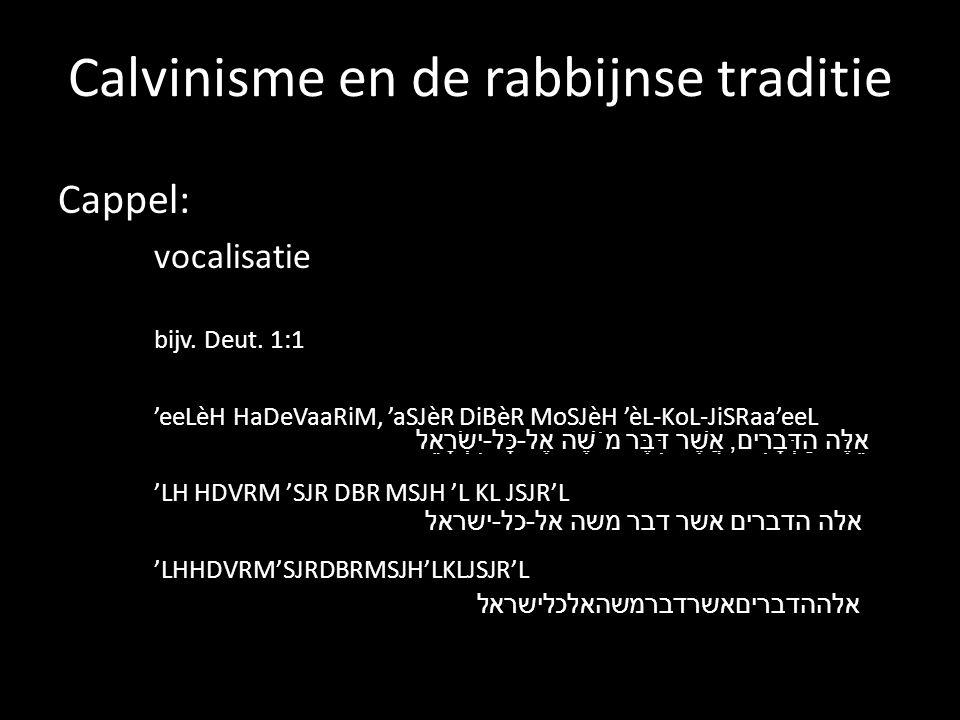 Cappel: vocalisatie bijv. Deut. 1:1 'eeLèH HaDeVaaRiM, 'aSJèR DiBèR MoSJèH 'èL-KoL-JiSRaa'eeL 'LH HDVRM 'SJR DBR MSJH 'L KL JSJR'L אֵלֶּה הַדְּבָרִים,