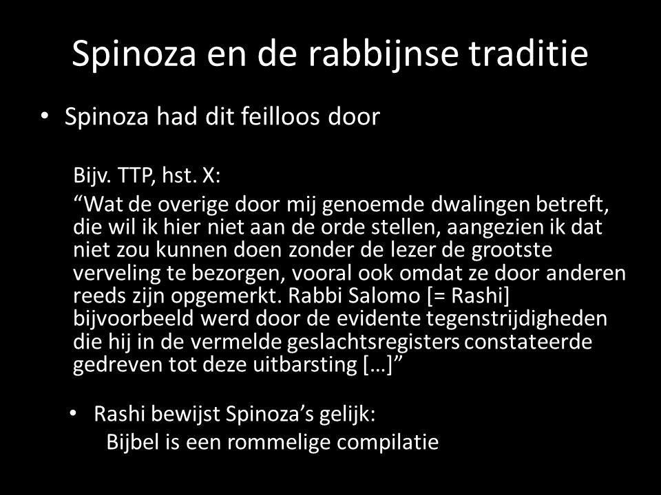 """Spinoza en de rabbijnse traditie Spinoza had dit feilloos door Bijv. TTP, hst. X: """"Wat de overige door mij genoemde dwalingen betreft, die wil ik hier"""