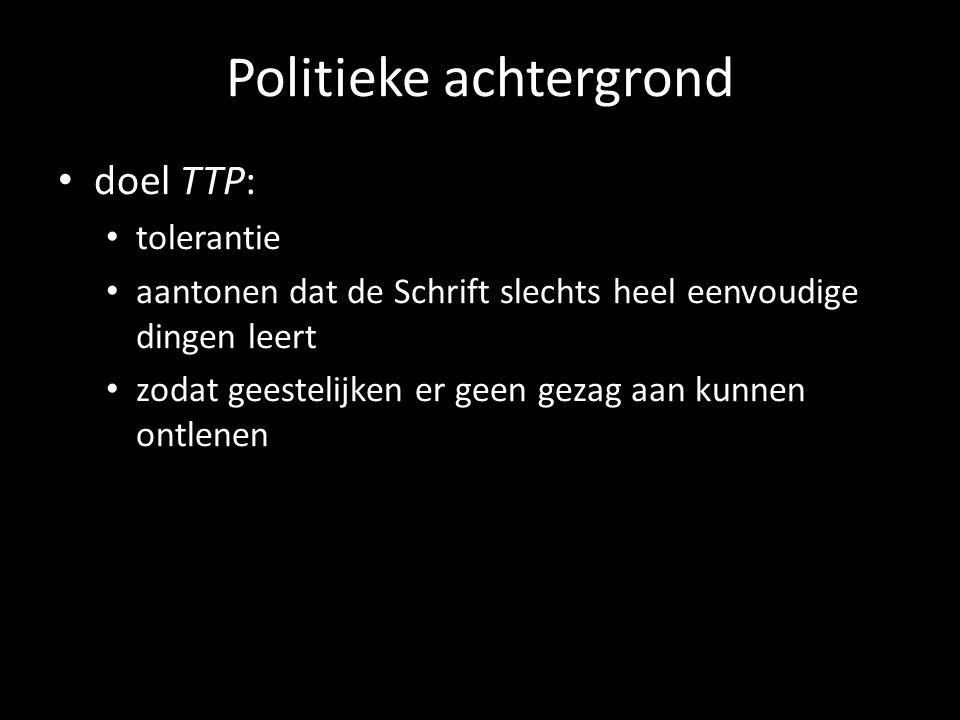 Politieke achtergrond doel TTP: tolerantie aantonen dat de Schrift slechts heel eenvoudige dingen leert zodat geestelijken er geen gezag aan kunnen on
