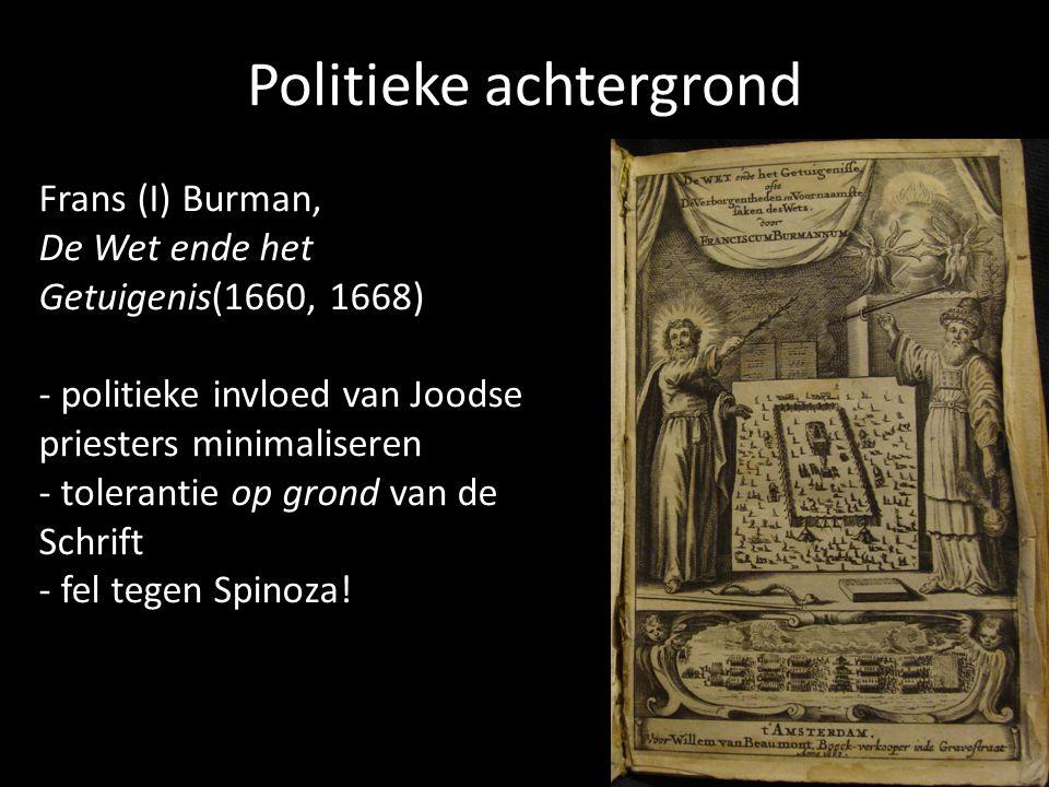 Politieke achtergrond Frans (I) Burman, De Wet ende het Getuigenis(1660, 1668) - politieke invloed van Joodse priesters minimaliseren - tolerantie op