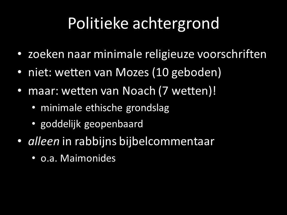 Politieke achtergrond zoeken naar minimale religieuze voorschriften niet: wetten van Mozes (10 geboden) maar: wetten van Noach (7 wetten)! minimale et