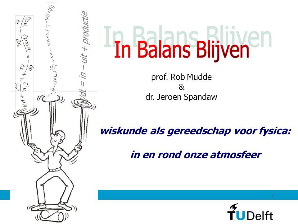 1 prof. Rob Mudde & dr. Jeroen Spandaw wiskunde als gereedschap voor fysica: in en rond onze atmosfeer