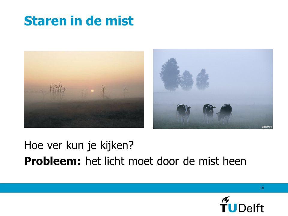 18 Staren in de mist Hoe ver kun je kijken? Probleem: het licht moet door de mist heen