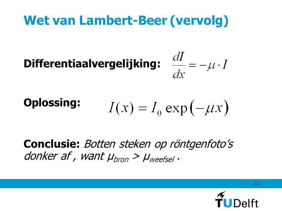 22 Wet van Lambert-Beer (vervolg) Differentiaalvergelijking: Oplossing: Conclusie: Botten steken op röntgenfoto's donker af, want μ bron > μ weefsel.