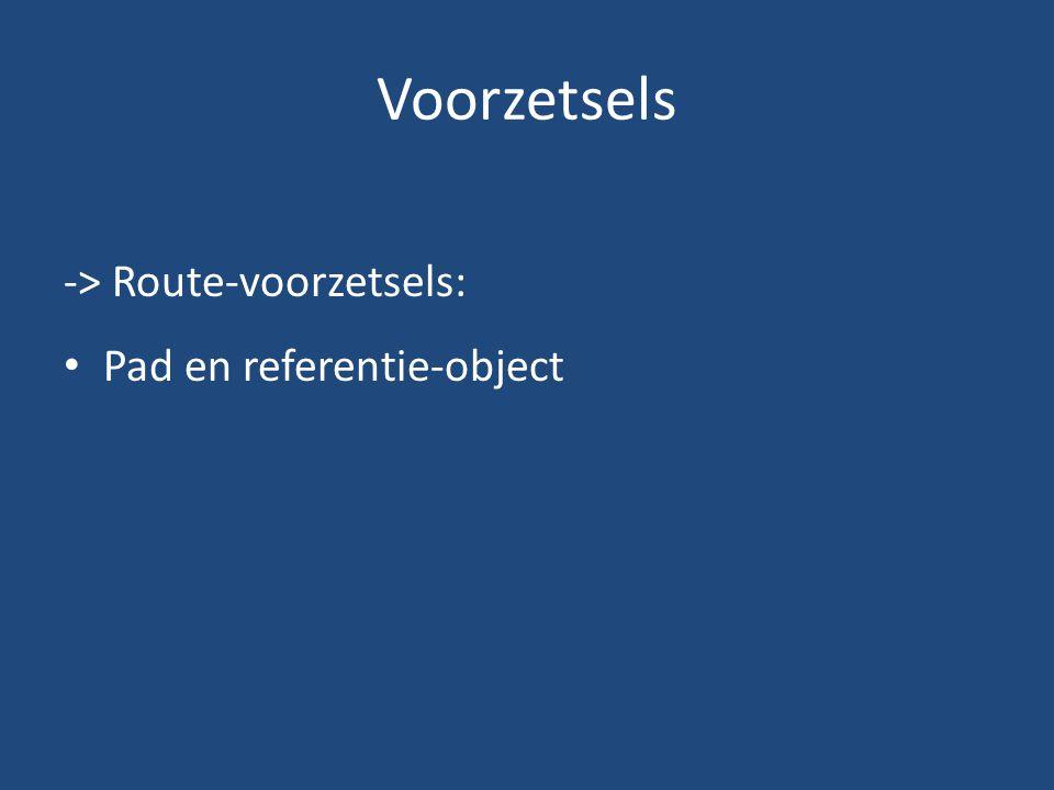 Voorzetsels -> Route-voorzetsels: Pad en referentie-object