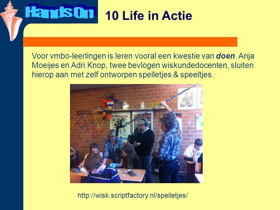 10 Life in Actie Voor vmbo-leerlingen is leren vooral een kwestie van doen.
