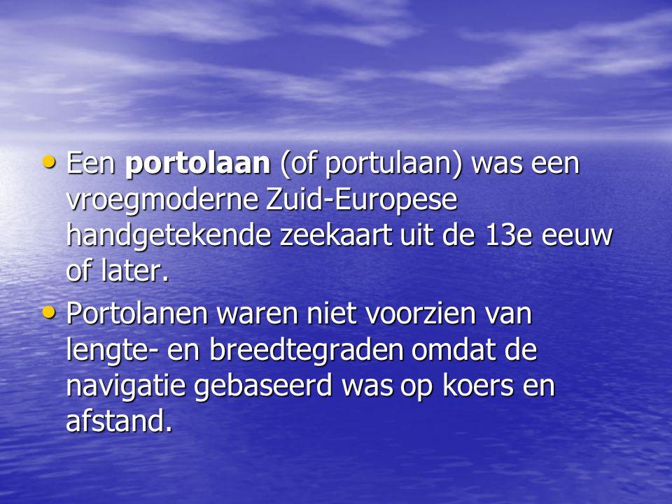 Een portolaan (of portulaan) was een vroegmoderne Zuid-Europese handgetekende zeekaart uit de 13e eeuw of later. Een portolaan (of portulaan) was een