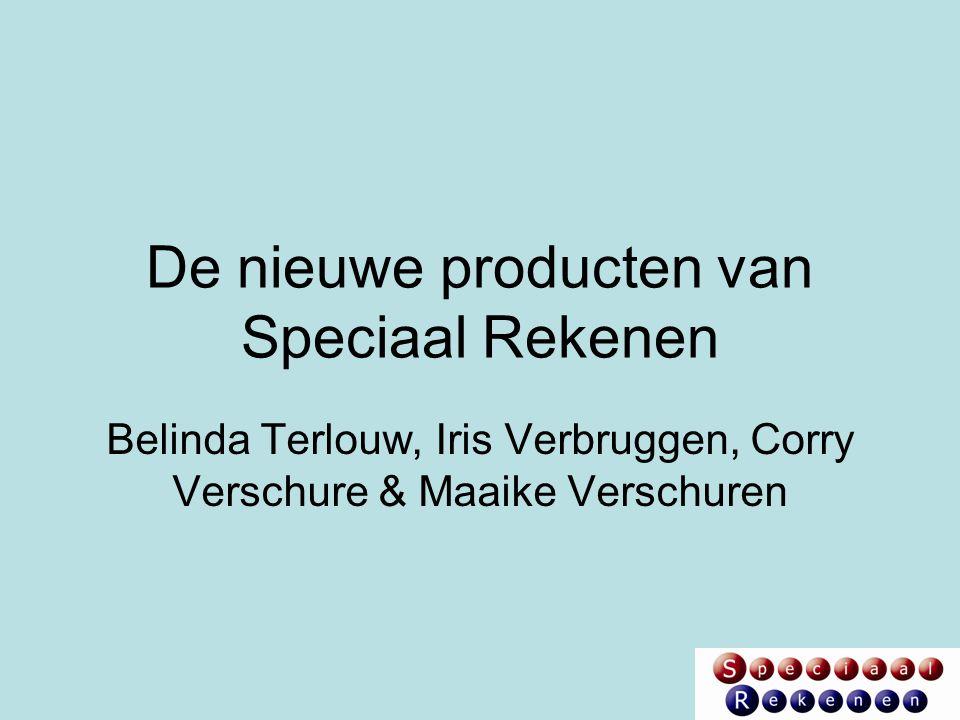 De nieuwe producten van Speciaal Rekenen Belinda Terlouw, Iris Verbruggen, Corry Verschure & Maaike Verschuren