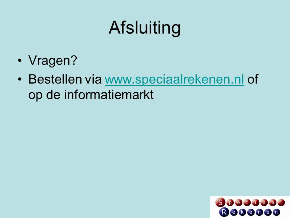 Afsluiting Vragen? Bestellen via www.speciaalrekenen.nl of op de informatiemarktwww.speciaalrekenen.nl