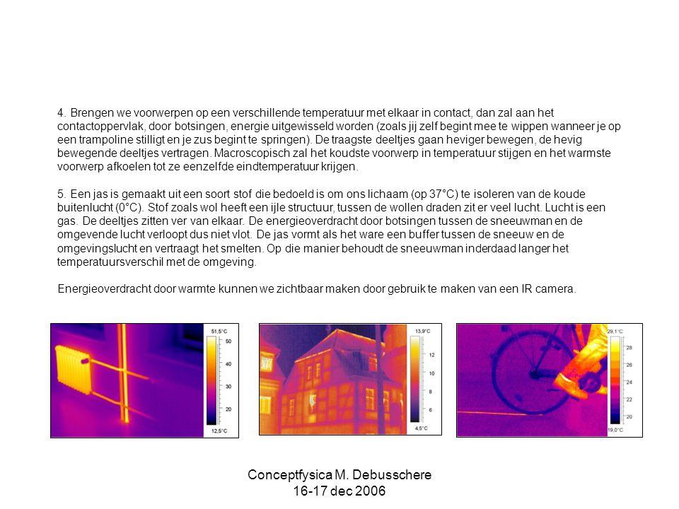 Conceptfysica M. Debusschere 16-17 dec 2006 4. Brengen we voorwerpen op een verschillende temperatuur met elkaar in contact, dan zal aan het contactop