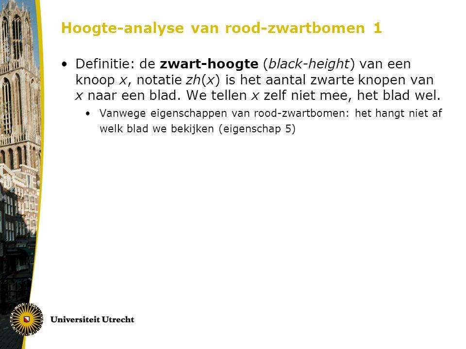 Hoogte-analyse van rood-zwartbomen 1 Definitie: de zwart-hoogte (black-height) van een knoop x, notatie zh(x) is het aantal zwarte knopen van x naar e
