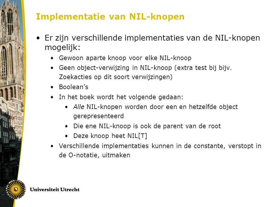 Implementatie van NIL-knopen Er zijn verschillende implementaties van de NIL-knopen mogelijk: Gewoon aparte knoop voor elke NIL-knoop Geen object-verw