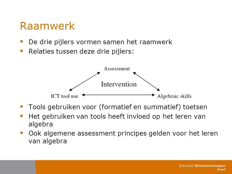 Raamwerk  De drie pijlers vormen samen het raamwerk  Relaties tussen deze drie pijlers:  Tools gebruiken voor (formatief en summatief) toetsen  He