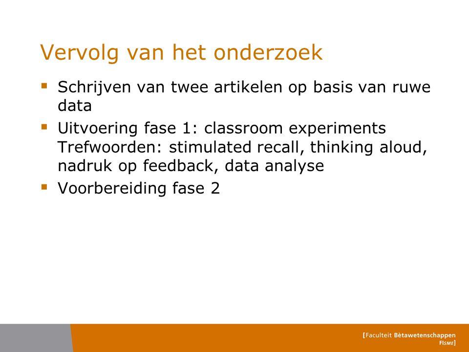 Vervolg van het onderzoek  Schrijven van twee artikelen op basis van ruwe data  Uitvoering fase 1: classroom experiments Trefwoorden: stimulated rec