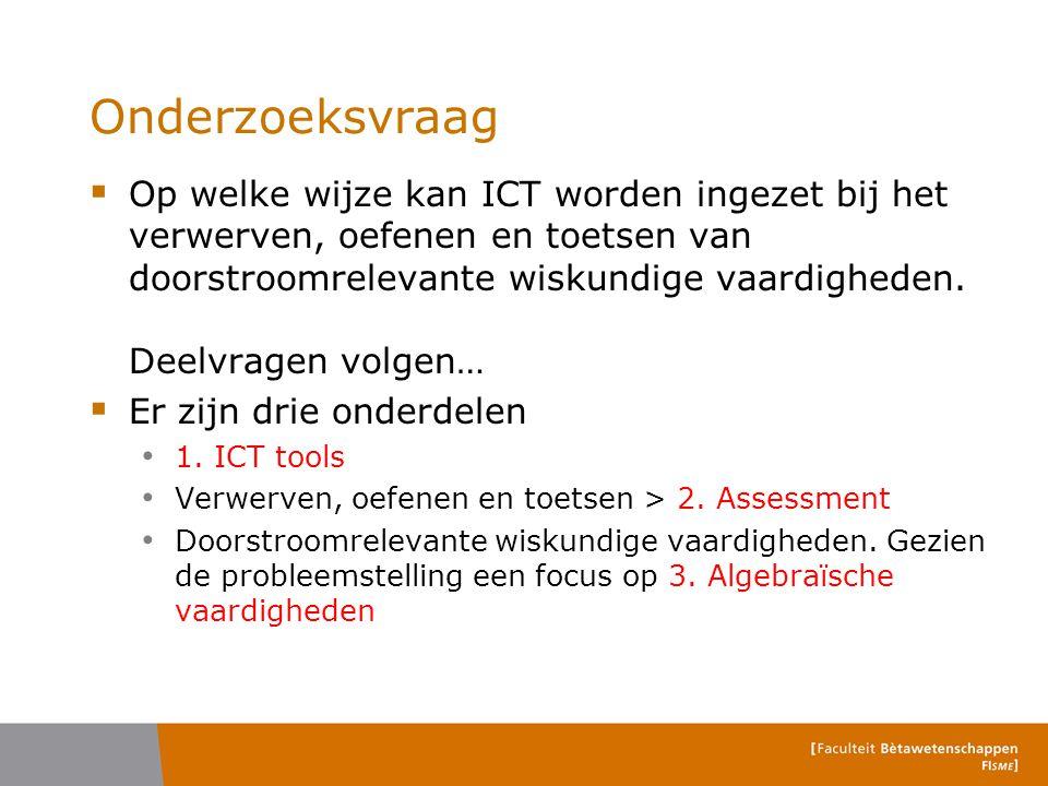 Onderzoeksvraag  Op welke wijze kan ICT worden ingezet bij het verwerven, oefenen en toetsen van doorstroomrelevante wiskundige vaardigheden. Deelvra