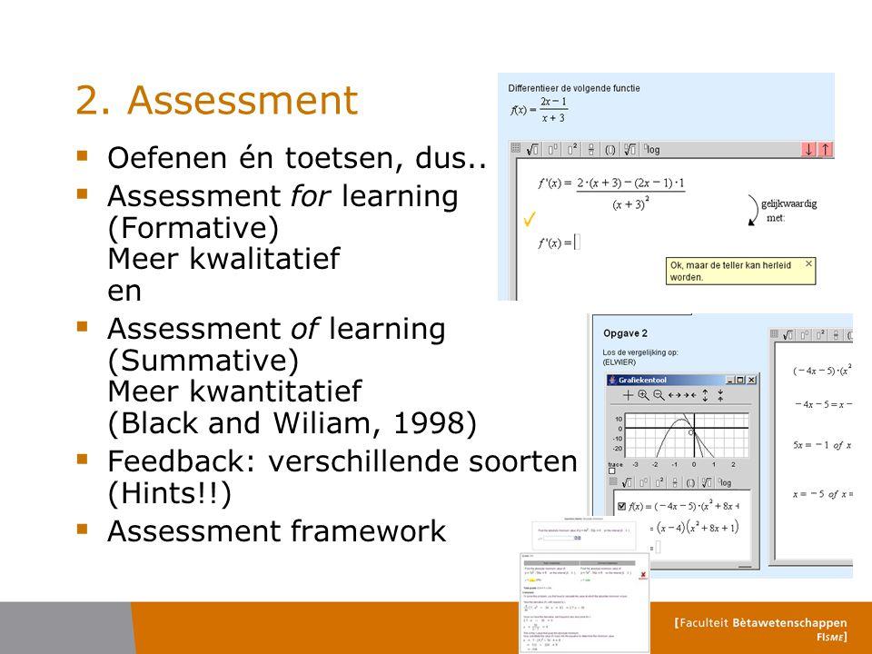 2. Assessment  Oefenen én toetsen, dus..  Assessment for learning (Formative) Meer kwalitatief en  Assessment of learning (Summative) Meer kwantita